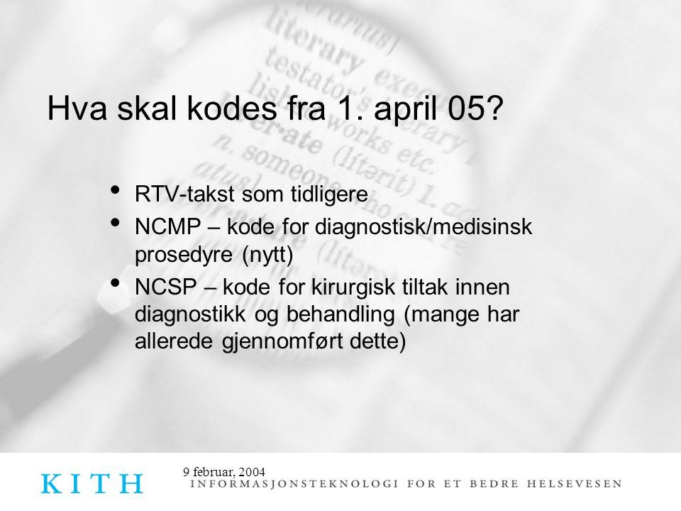 9 februar, 2004 Hva skal kodes fra 1. april 05? RTV-takst som tidligere NCMP – kode for diagnostisk/medisinsk prosedyre (nytt) NCSP – kode for kirurgi