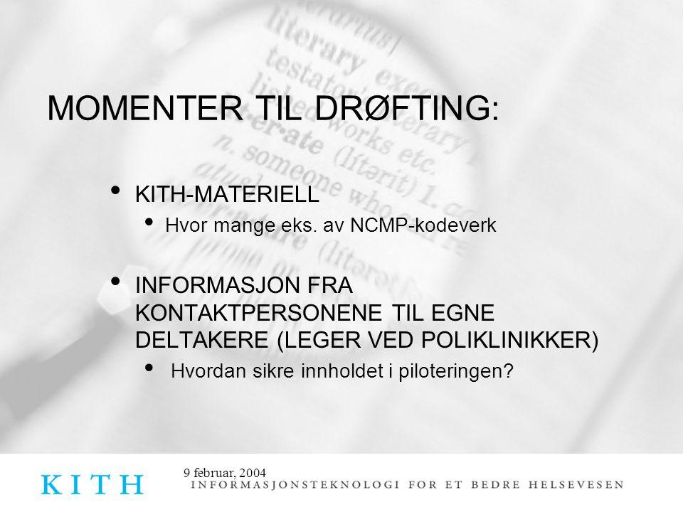9 februar, 2004 MOMENTER TIL DRØFTING: KITH-MATERIELL Hvor mange eks. av NCMP-kodeverk INFORMASJON FRA KONTAKTPERSONENE TIL EGNE DELTAKERE (LEGER VED