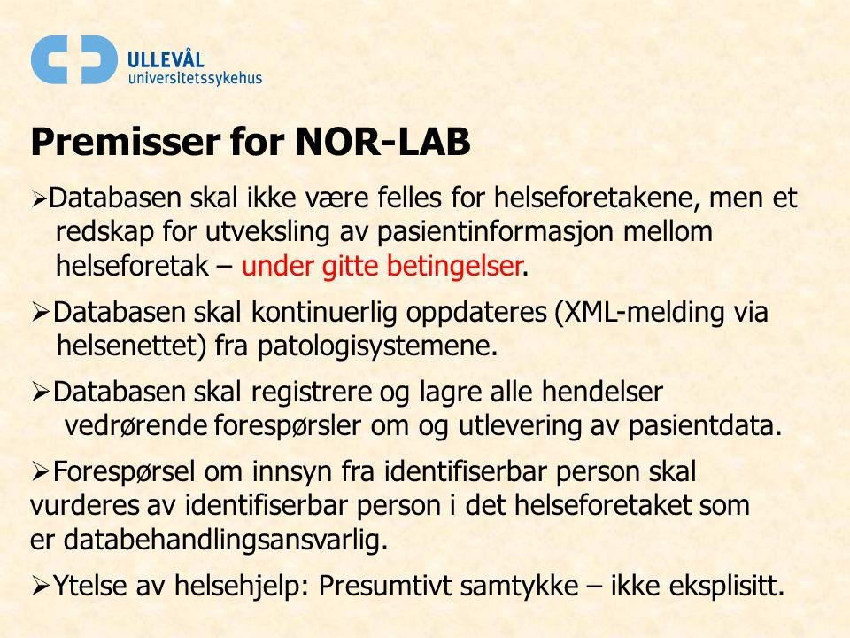 Premisser for NOR-LAB  Databasen skal ikke være felles for helseforetakene, men et redskap for utveksling av pasientinformasjon mellom helseforetak – under gitte betingelser.