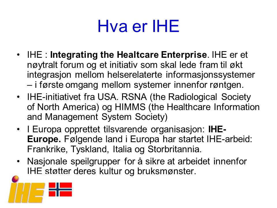 Hva er IHE IHE : Integrating the Healtcare Enterprise.