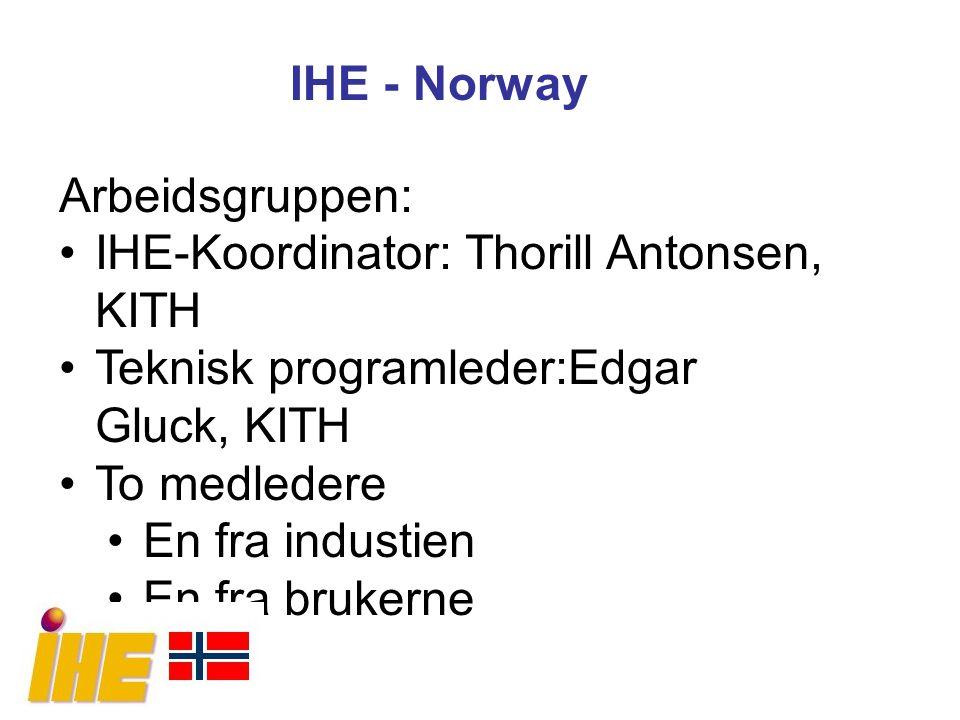 IHE - Norway Arbeidsgruppen: IHE-Koordinator: Thorill Antonsen, KITH Teknisk programleder:Edgar Gluck, KITH To medledere En fra industien En fra bruke