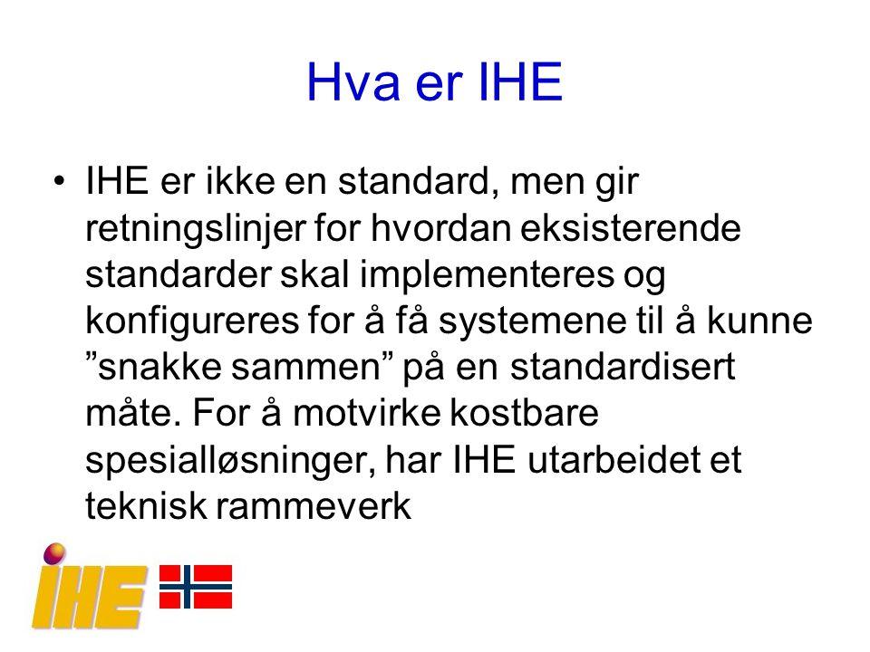 Hva er IHE IHE er ikke en standard, men gir retningslinjer for hvordan eksisterende standarder skal implementeres og konfigureres for å få systemene t