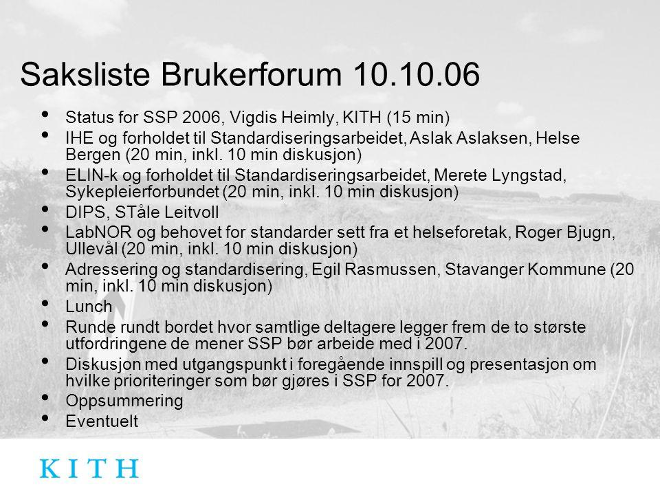 Saksliste Brukerforum 10.10.06 Status for SSP 2006, Vigdis Heimly, KITH (15 min) IHE og forholdet til Standardiseringsarbeidet, Aslak Aslaksen, Helse Bergen (20 min, inkl.
