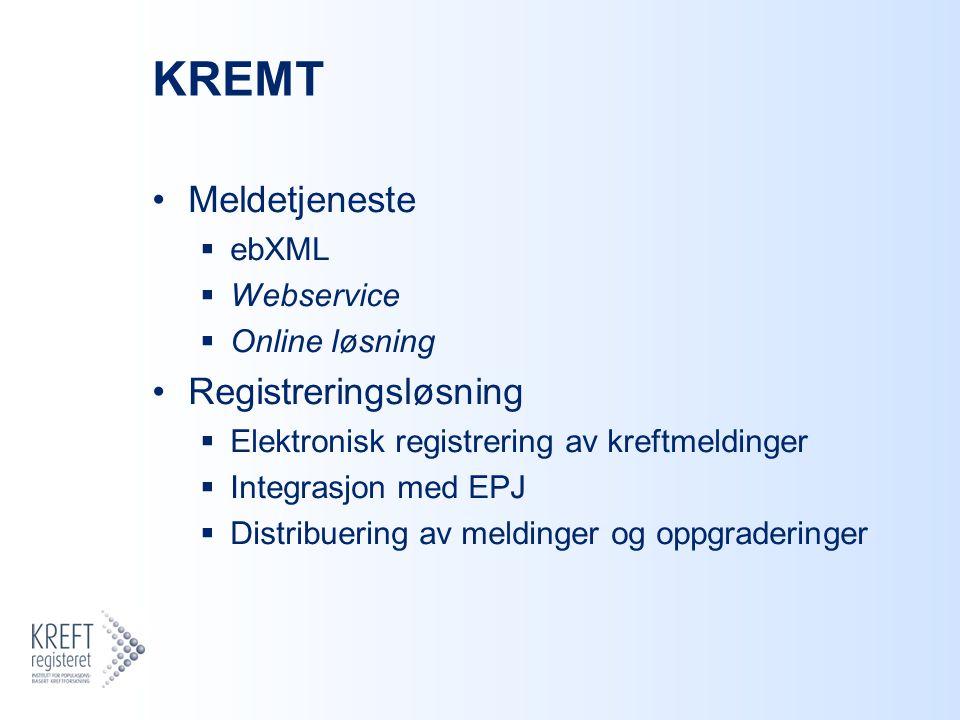 KREMT Meldetjeneste  ebXML  Webservice  Online løsning Registreringsløsning  Elektronisk registrering av kreftmeldinger  Integrasjon med EPJ  Distribuering av meldinger og oppgraderinger