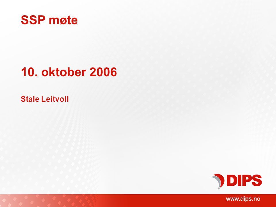 www.dips.no SSP møte 10. oktober 2006 Ståle Leitvoll