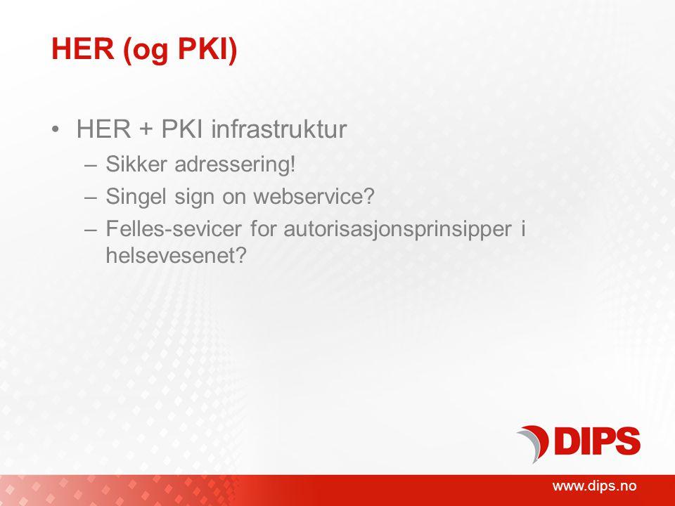www.dips.no HER (og PKI) HER + PKI infrastruktur –Sikker adressering.