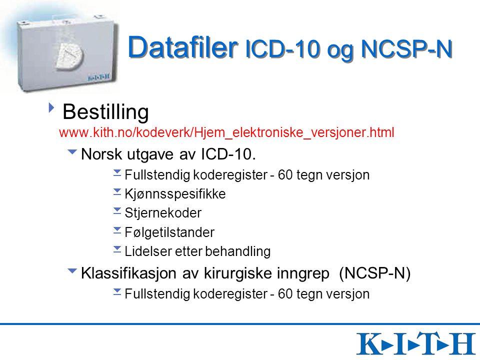 Datafiler ICD-10 og NCSP-N  Bestilling www.kith.no/kodeverk/Hjem_elektroniske_versjoner.html  Norsk utgave av ICD-10.  Fullstendig koderegister - 6