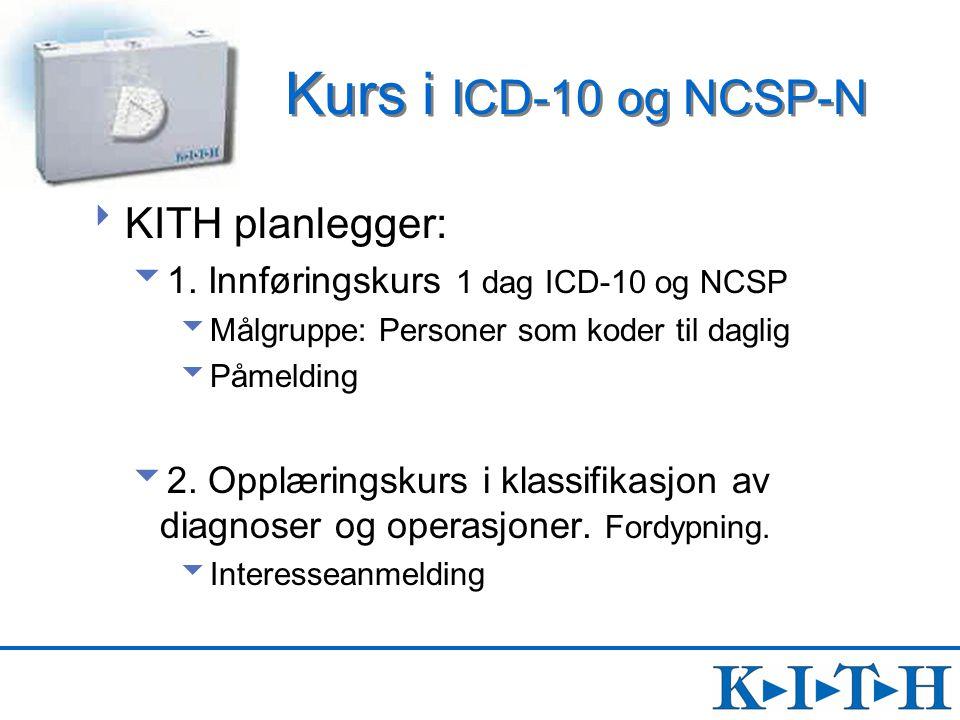 Kurs i ICD-10 og NCSP-N  KITH planlegger:  1. Innføringskurs 1 dag ICD-10 og NCSP  Målgruppe: Personer som koder til daglig  Påmelding  2. Opplær