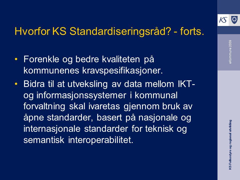 KS Folkestyre og regional utvikling eKommune 2009 Hvorfor KS Standardiseringsråd.