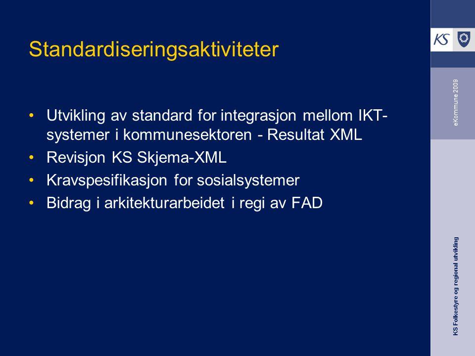 KS Folkestyre og regional utvikling eKommune 2009 Standardiseringsaktiviteter Utvikling av standard for integrasjon mellom IKT- systemer i kommunesektoren - Resultat XML Revisjon KS Skjema-XML Kravspesifikasjon for sosialsystemer Bidrag i arkitekturarbeidet i regi av FAD