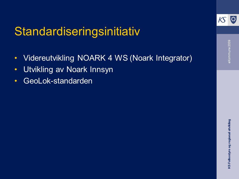 KS Folkestyre og regional utvikling eKommune 2009 Standardiseringsinitiativ Videreutvikling NOARK 4 WS (Noark Integrator) Utvikling av Noark Innsyn GeoLok-standarden