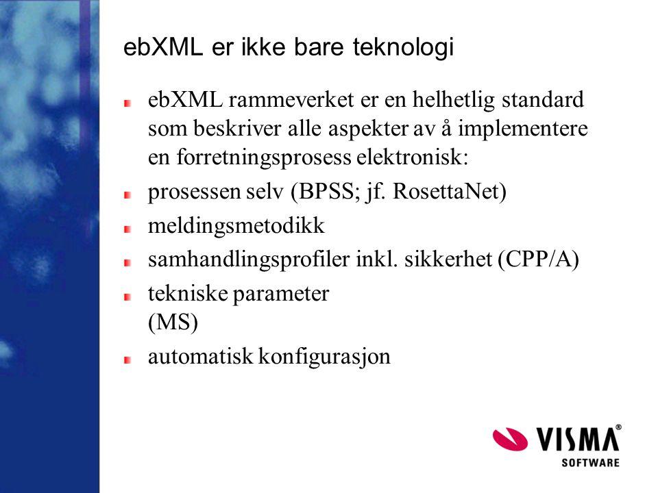 ebXML er ikke bare teknologi ebXML rammeverket er en helhetlig standard som beskriver alle aspekter av å implementere en forretningsprosess elektronisk: prosessen selv (BPSS; jf.