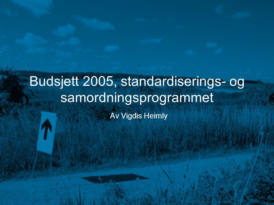 Budsjett SSP Vigdis Heimly, 17.3.05 Budsjett 2005, standardiserings- og samordningsprogrammet Av Vigdis Heimly