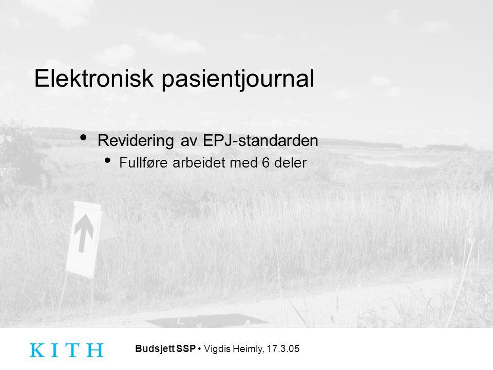 Budsjett SSP Vigdis Heimly, 17.3.05 Elektronisk pasientjournal Revidering av EPJ-standarden Fullføre arbeidet med 6 deler
