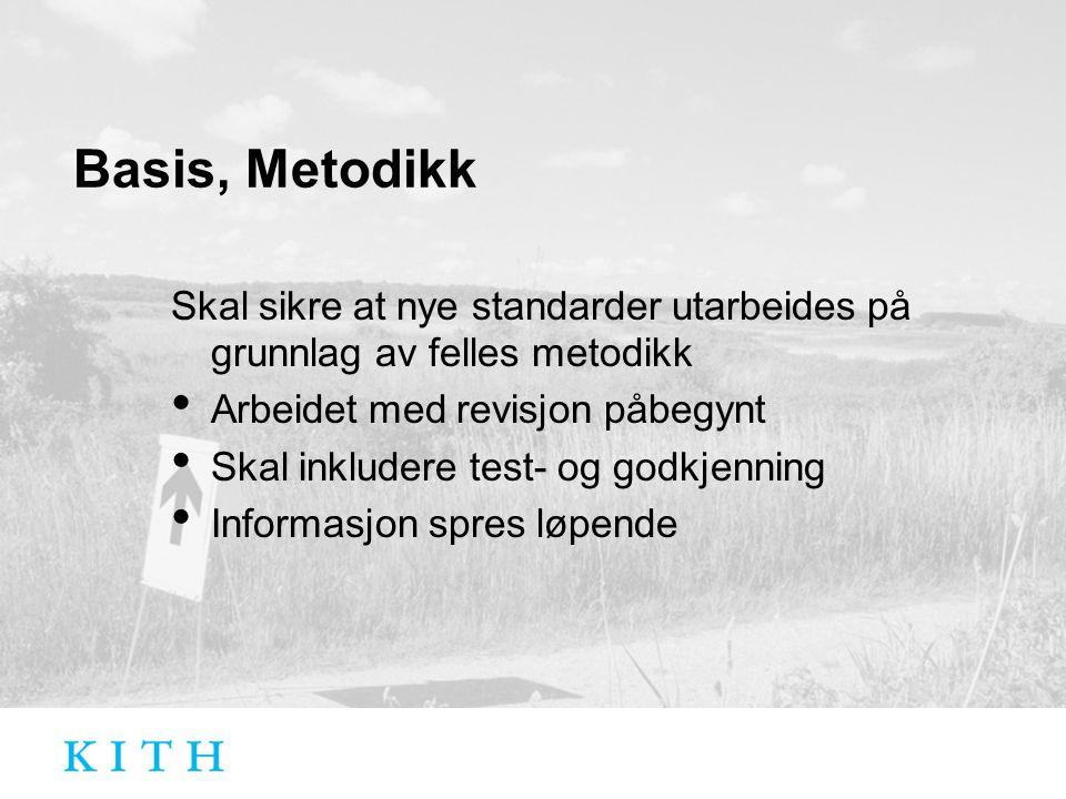 Basis, Metodikk Skal sikre at nye standarder utarbeides på grunnlag av felles metodikk Arbeidet med revisjon påbegynt Skal inkludere test- og godkjenning Informasjon spres løpende