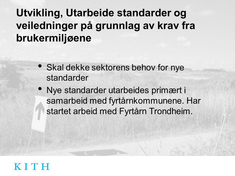 Utvikling, Utarbeide standarder og veiledninger på grunnlag av krav fra brukermiljøene Skal dekke sektorens behov for nye standarder Nye standarder utarbeides primært i samarbeid med fyrtårnkommunene.