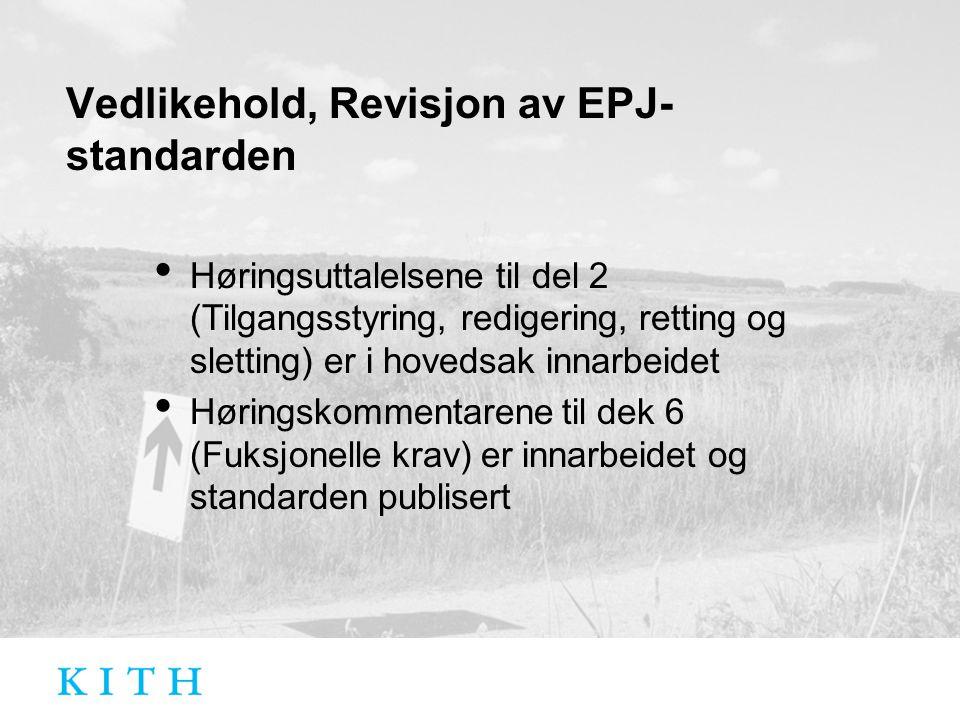 Vedlikehold, Revisjon av EPJ- standarden Høringsuttalelsene til del 2 (Tilgangsstyring, redigering, retting og sletting) er i hovedsak innarbeidet Høringskommentarene til dek 6 (Fuksjonelle krav) er innarbeidet og standarden publisert