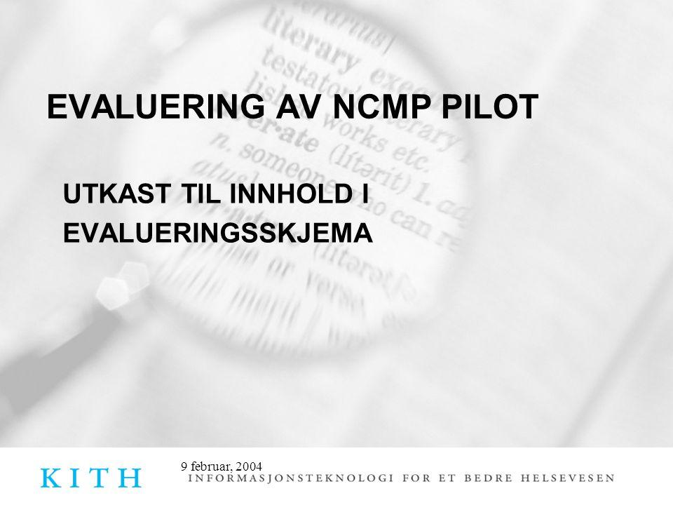 9 februar, 2004 EVALUERING AV NCMP PILOT UTKAST TIL INNHOLD I EVALUERINGSSKJEMA