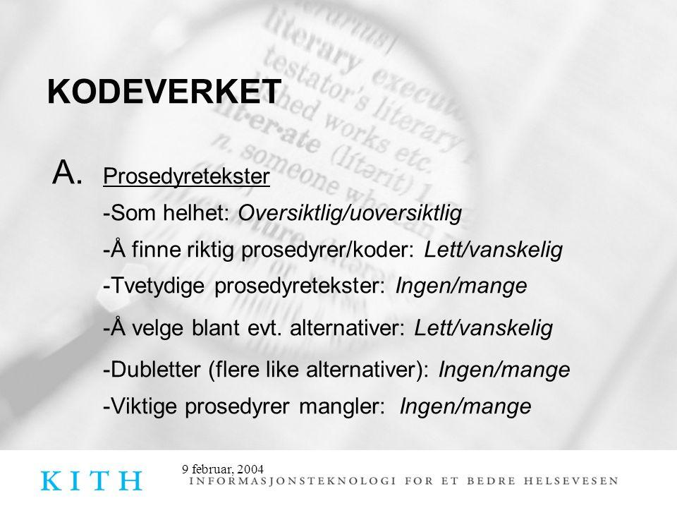 9 februar, 2004 KODEVERKET A. Prosedyretekster -Som helhet: Oversiktlig/uoversiktlig -Å finne riktig prosedyrer/koder: Lett/vanskelig -Tvetydige prose