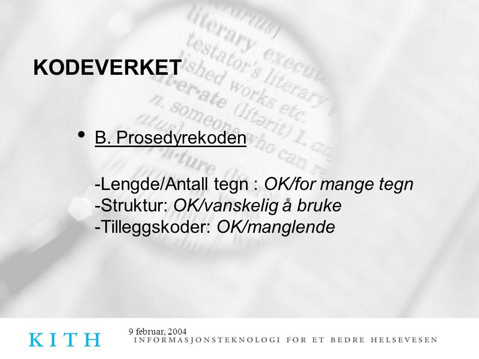 9 februar, 2004 KODEVERKET B. Prosedyrekoden -Lengde/Antall tegn : OK/for mange tegn -Struktur: OK/vanskelig å bruke -Tilleggskoder: OK/manglende