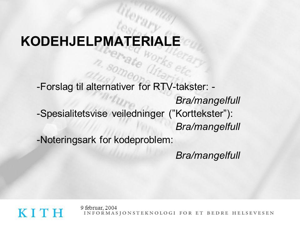 9 februar, 2004 KODEHJELPMATERIALE -Forslag til alternativer for RTV-takster: - Bra/mangelfull -Spesialitetsvise veiledninger ( Korttekster ): Bra/mangelfull -Noteringsark for kodeproblem: Bra/mangelfull
