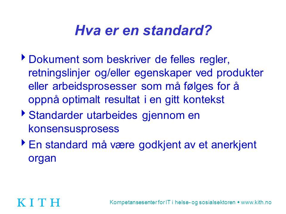 Kompetansesenter for IT i helse- og sosialsektoren  www.kith.no Hva er en standard?  Dokument som beskriver de felles regler, retningslinjer og/elle
