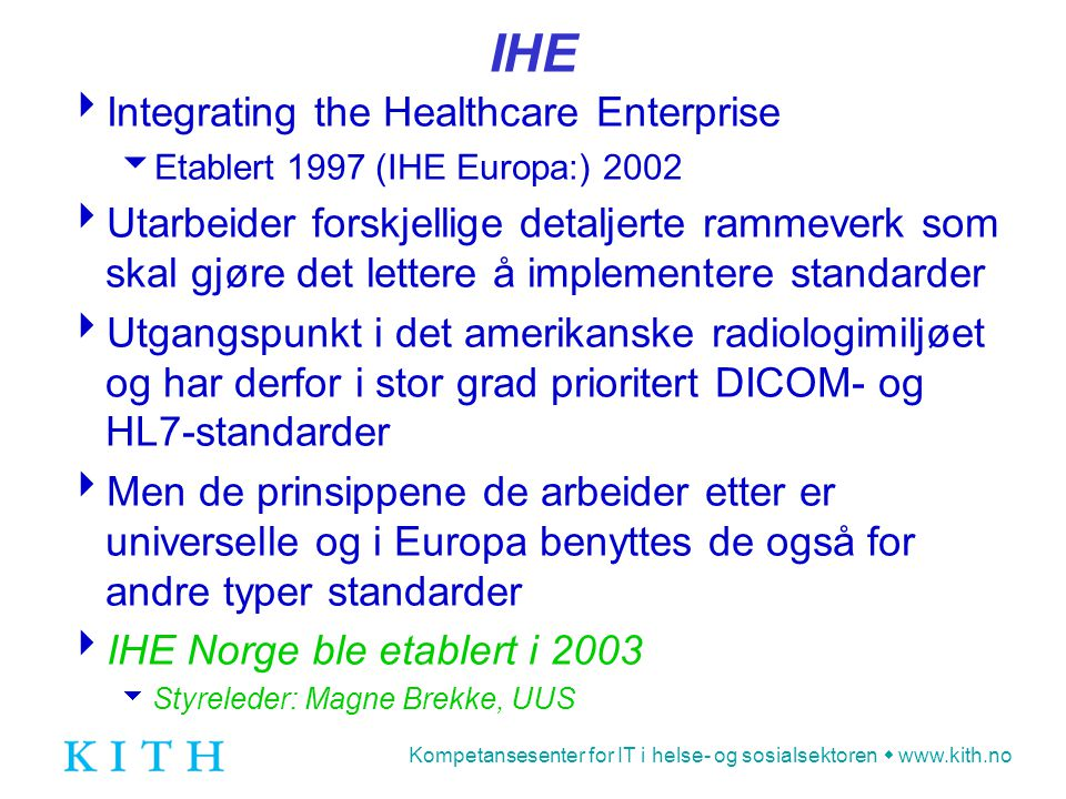 Kompetansesenter for IT i helse- og sosialsektoren  www.kith.no IHE  Integrating the Healthcare Enterprise  Etablert 1997 (IHE Europa:) 2002  Utar