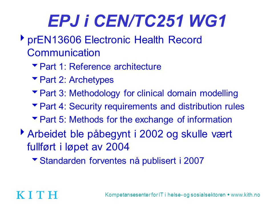 Kompetansesenter for IT i helse- og sosialsektoren  www.kith.no EPJ i CEN/TC251 WG1  prEN13606 Electronic Health Record Communication  Part 1: Refe