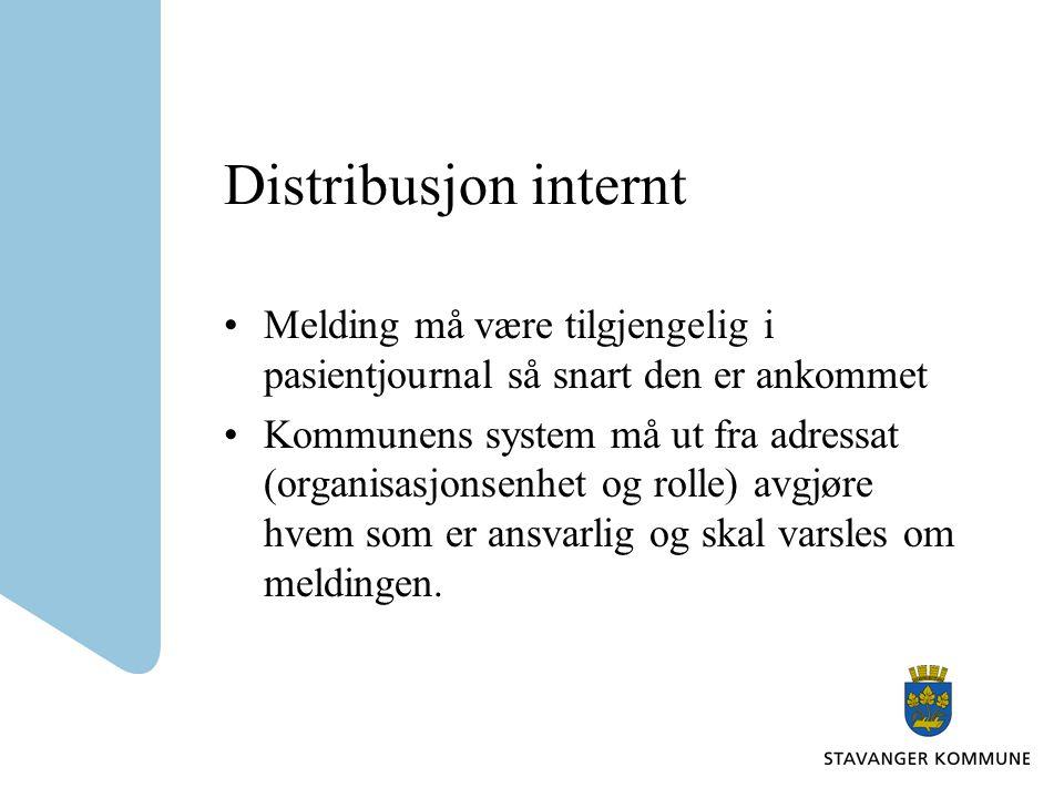 Distribusjon internt Melding må være tilgjengelig i pasientjournal så snart den er ankommet Kommunens system må ut fra adressat (organisasjonsenhet og rolle) avgjøre hvem som er ansvarlig og skal varsles om meldingen.