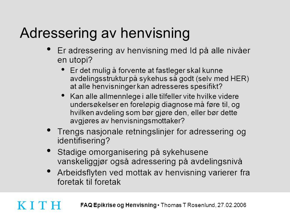 FAQ Epikrise og Henvisning Thomas T Rosenlund, 27.02.2006 Adressering av henvisning Er adressering av henvisning med Id på alle nivåer en utopi.