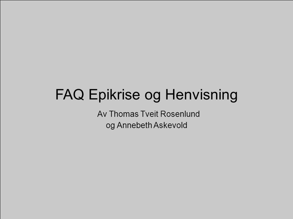 FAQ Epikrise og Henvisning Av Thomas Tveit Rosenlund og Annebeth Askevold