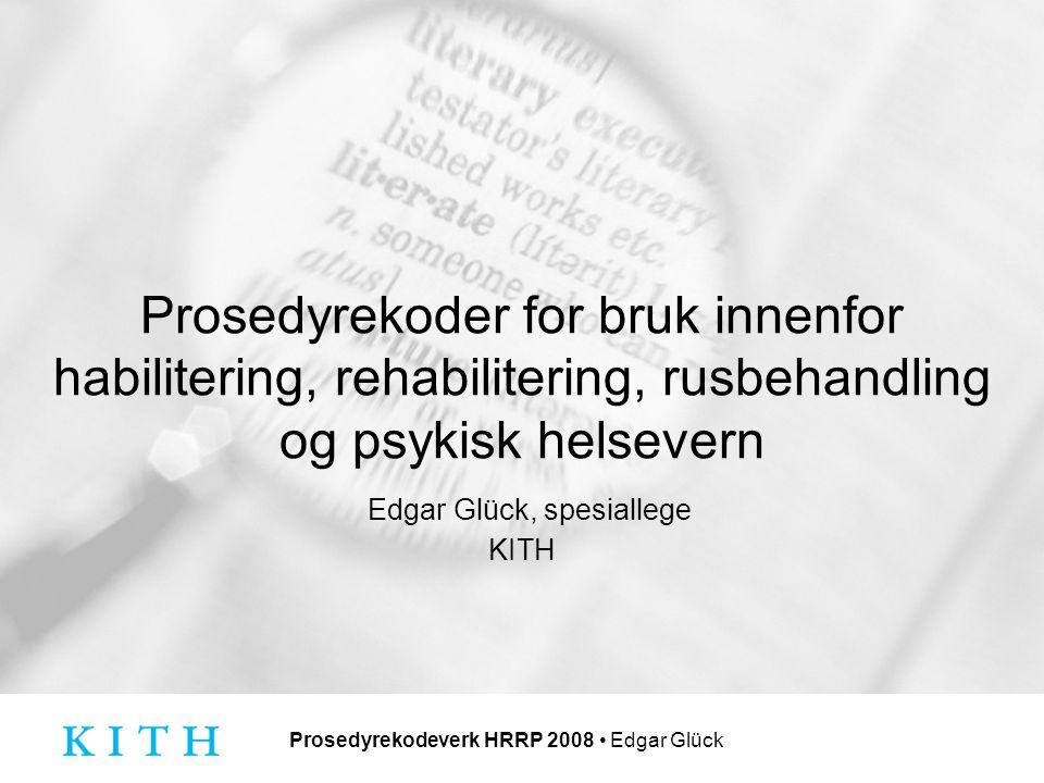 Prosedyrekodeverk HRRP 2008 Edgar Glück Prosedyrekoder for bruk innenfor habilitering, rehabilitering, rusbehandling og psykisk helsevern Edgar Glück, spesiallege KITH