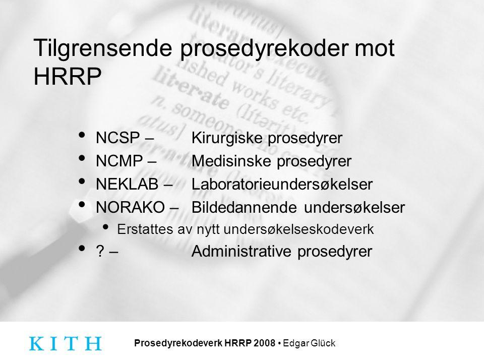 Prosedyrekodeverk HRRP 2008 Edgar Glück Tilgrensende prosedyrekoder mot HRRP NCSP – Kirurgiske prosedyrer NCMP – Medisinske prosedyrer NEKLAB – Laboratorieundersøkelser NORAKO – Bildedannende undersøkelser Erstattes av nytt undersøkelseskodeverk .