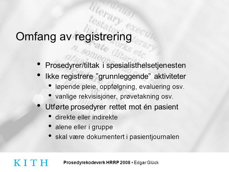 Prosedyrekodeverk HRRP 2008 Edgar Glück Omfang av registrering Prosedyrer/tiltak i spesialisthelsetjenesten Ikke registrere grunnleggende aktiviteter løpende pleie, oppfølgning, evaluering osv.