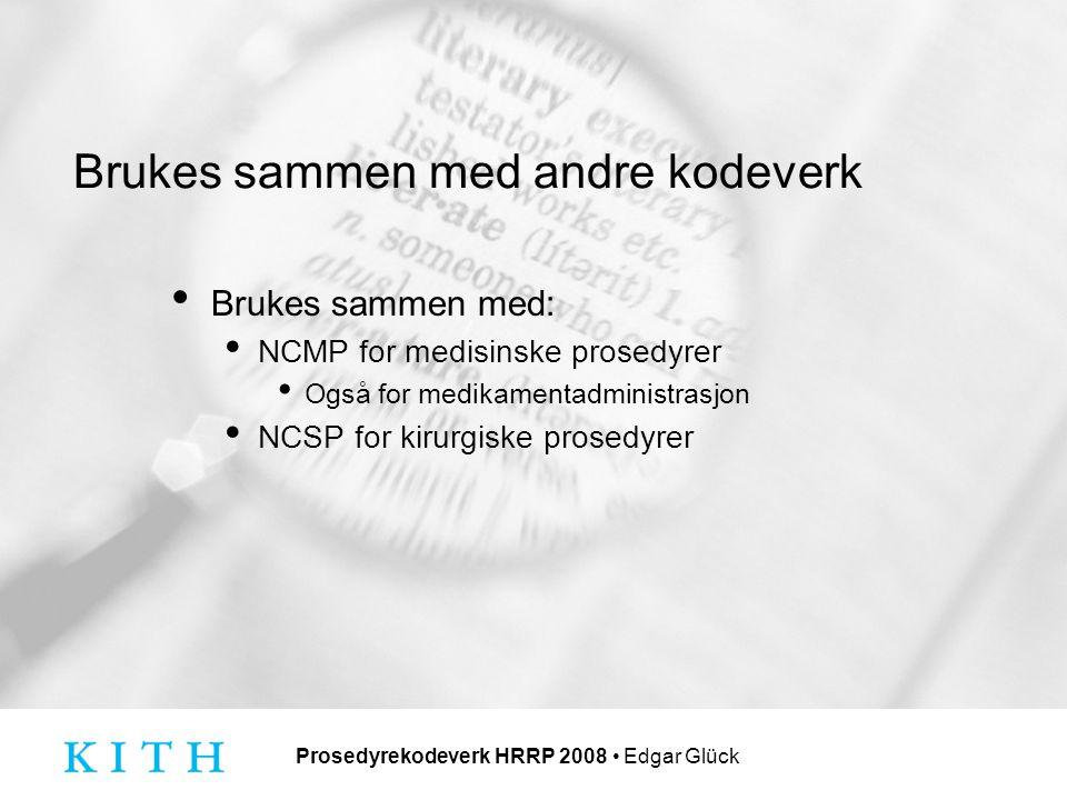 Prosedyrekodeverk HRRP 2008 Edgar Glück Brukes sammen med andre kodeverk Brukes sammen med: NCMP for medisinske prosedyrer Også for medikamentadministrasjon NCSP for kirurgiske prosedyrer
