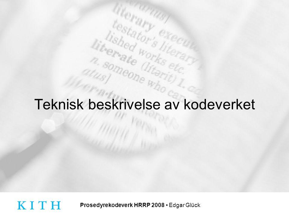 Prosedyrekodeverk HRRP 2008 Edgar Glück Opplysningene i kodelisten Kodeverdien består av 4 eller 5 tegn og angir kodens plassering langs de 3 aksene Aktivitet Emneområde Objekt Kodeteksten beskriver hva prosedyren omfatter og hvem prosedyren retter seg mot.
