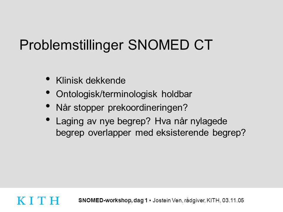 SNOMED-workshop, dag 1 Jostein Ven, rådgiver, KITH, 03.11.05 Problemstillinger SNOMED CT Klinisk dekkende Ontologisk/terminologisk holdbar Når stopper