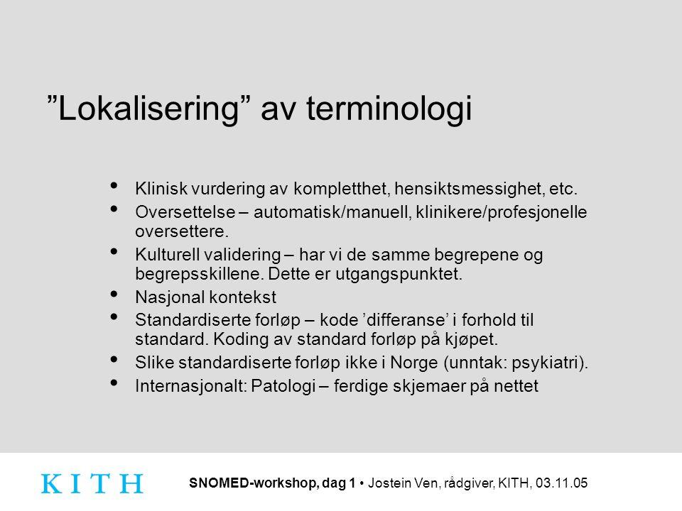 """SNOMED-workshop, dag 1 Jostein Ven, rådgiver, KITH, 03.11.05 """"Lokalisering"""" av terminologi Klinisk vurdering av kompletthet, hensiktsmessighet, etc. O"""