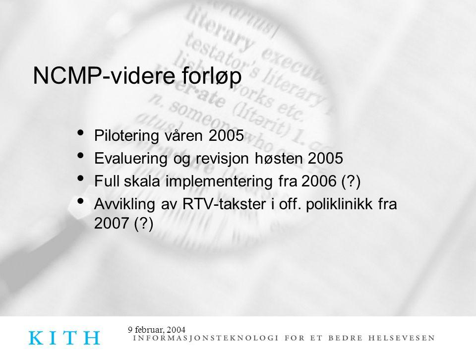 9 februar, 2004 NCMP-videre forløp Pilotering våren 2005 Evaluering og revisjon høsten 2005 Full skala implementering fra 2006 ( ) Avvikling av RTV-takster i off.