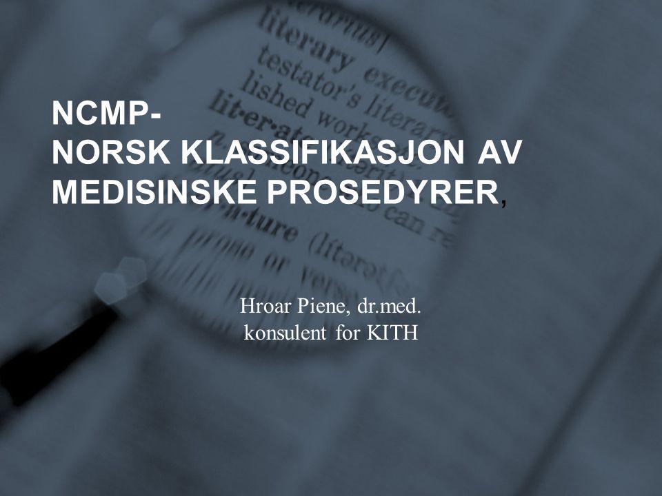 Hroar Piene, dr.med. konsulent for KITH NCMP- NORSK KLASSIFIKASJON AV MEDISINSKE PROSEDYRER,