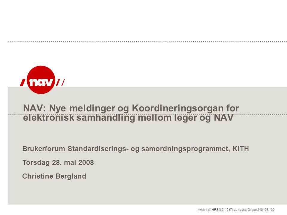 NAV: Nye meldinger og Koordineringsorgan for elektronisk samhandling mellom leger og NAV Arkiv ref: HR3.3.2-101Pres koord. Organ 240408.100 Brukerforu