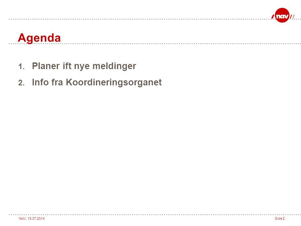 NAV, 13.07.2014Side 2 Agenda 1. Planer ift nye meldinger 2. Info fra Koordineringsorganet