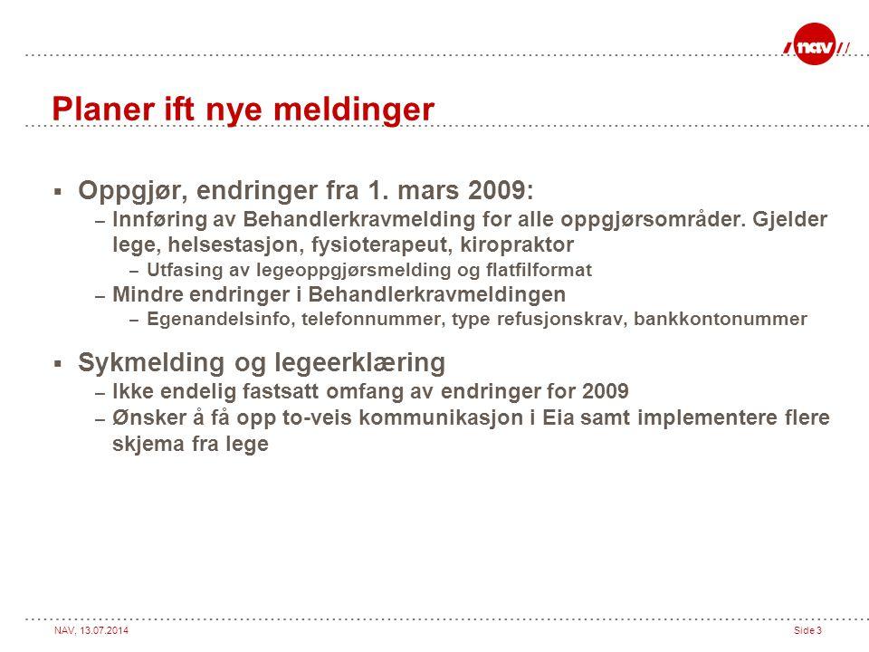 NAV, 13.07.2014Side 3 Planer ift nye meldinger  Oppgjør, endringer fra 1. mars 2009: – Innføring av Behandlerkravmelding for alle oppgjørsområder. Gj