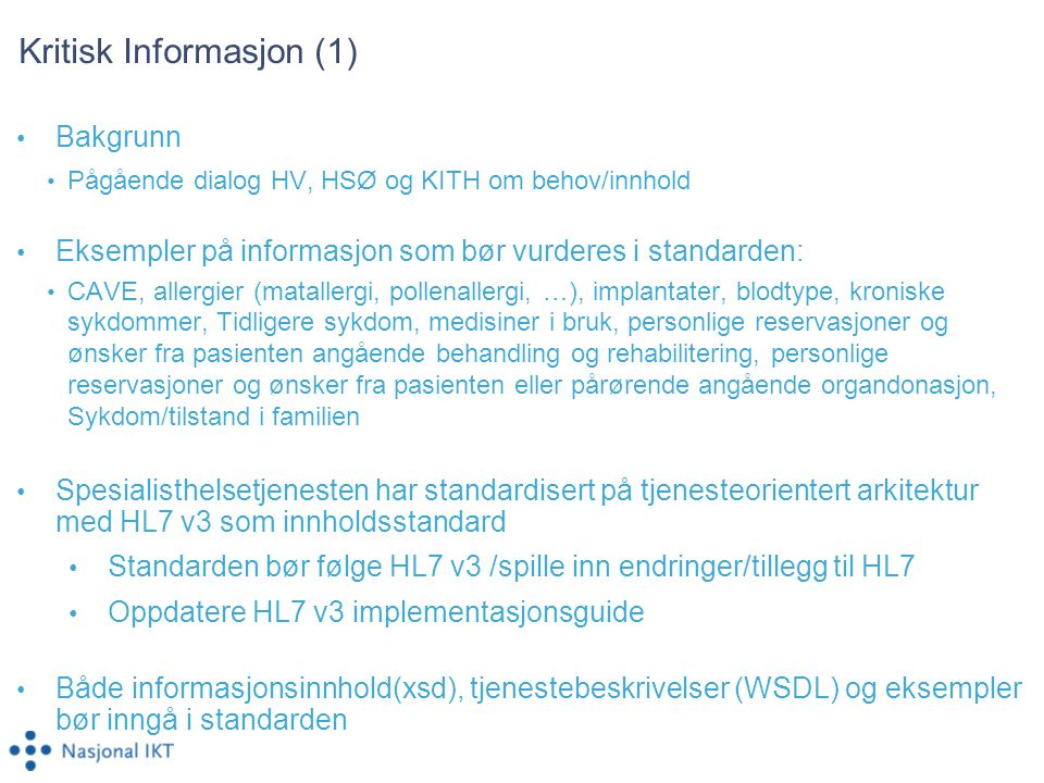 Kritisk Informasjon (1) Bakgrunn Pågående dialog HV, HSØ og KITH om behov/innhold Eksempler på informasjon som bør vurderes i standarden: CAVE, allerg