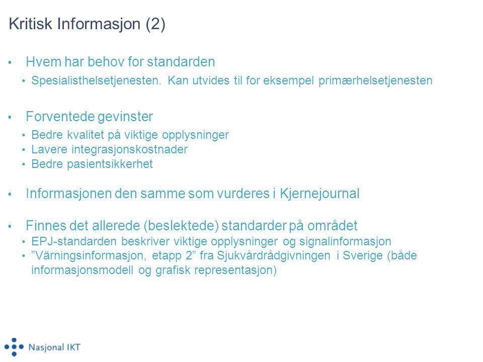 Kritisk Informasjon (2) Hvem har behov for standarden Spesialisthelsetjenesten. Kan utvides til for eksempel primærhelsetjenesten Forventede gevinster