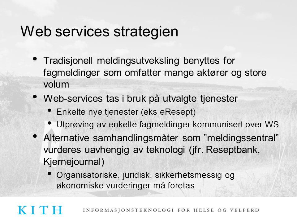 Web services strategien Tradisjonell meldingsutveksling benyttes for fagmeldinger som omfatter mange aktører og store volum Web-services tas i bruk på