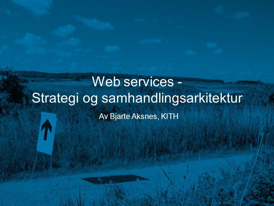 Web services - Strategi og samhandlingsarkitektur Av Bjarte Aksnes, KITH
