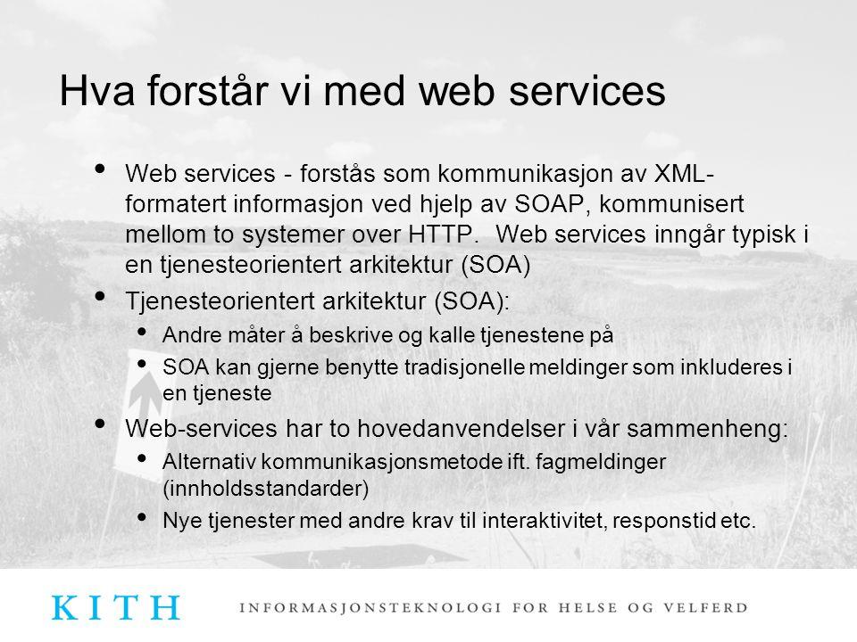 Hva forstår vi med web services Web services - forstås som kommunikasjon av XML- formatert informasjon ved hjelp av SOAP, kommunisert mellom to systemer over HTTP.