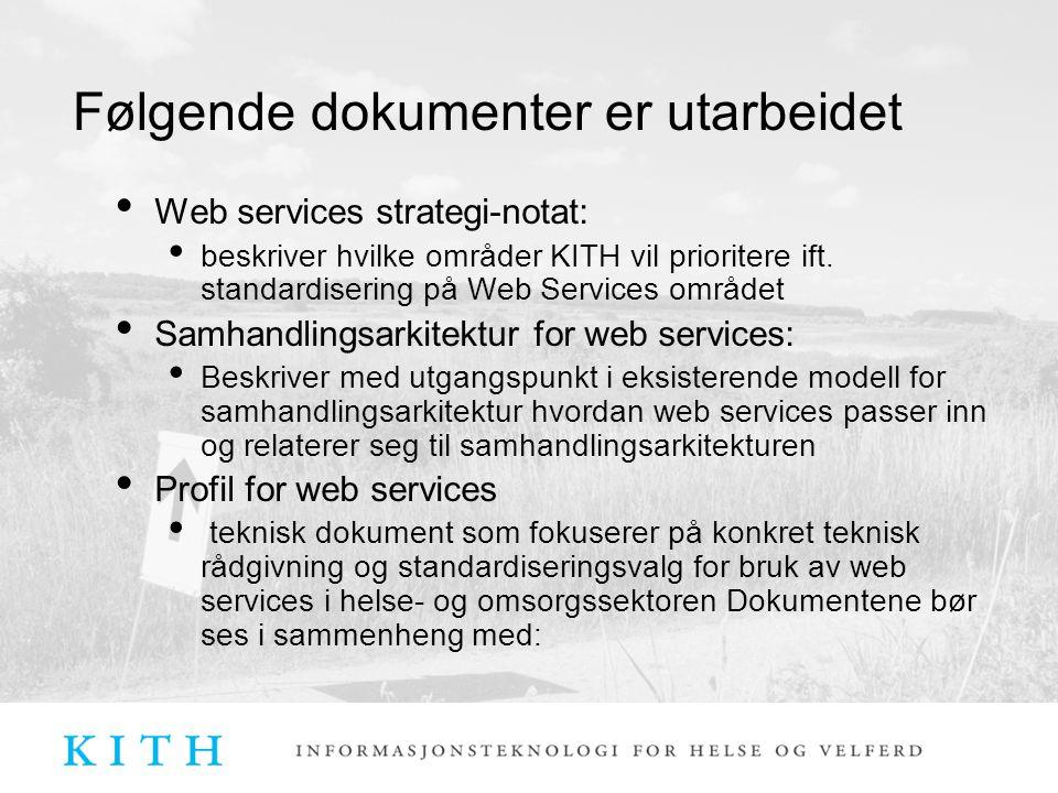 Følgende dokumenter er utarbeidet Web services strategi-notat: beskriver hvilke områder KITH vil prioritere ift. standardisering på Web Services områd