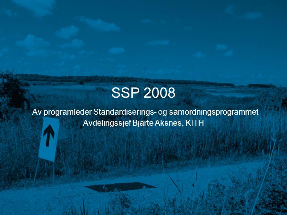 SSP 2008 Av programleder Standardiserings- og samordningsprogrammet Avdelingssjef Bjarte Aksnes, KITH